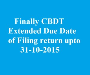 Finally CBDT Extended Due Date of Filing return upto 31-10-2015