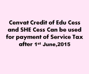 Cenvat Credit of Edu Cess and SHE Cess Can be used for payment of Service Tax after 01-06-2015