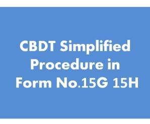 CBDT Simplified Procedure in respect Form No.15G 15H
