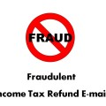 Fraudulent Income Tax Refund E-mail from Fake Income Tax Web Sites