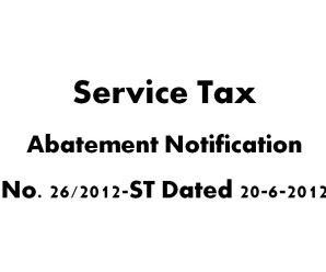 Service Tax Abatement Notification No. 26/2012-ST Dated 20-6-2012