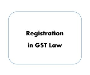 Registration in Goods and Service Tax Law