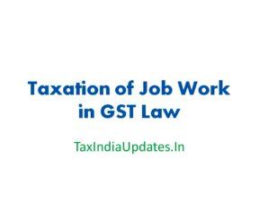 Taxation of Job Work in GST Law